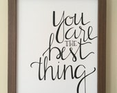 You Are the Best Thing - Hand-lettered - Print - 8x10 - Calligraphy - Typography - Ray Lamontagne