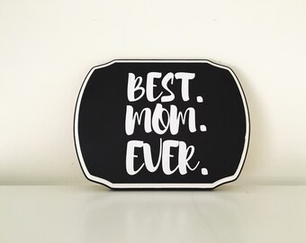 Best. Mom. Ever. wood sign | Gifts for Mom | Mother's Day Gifts | Black and white signs | Mother gift