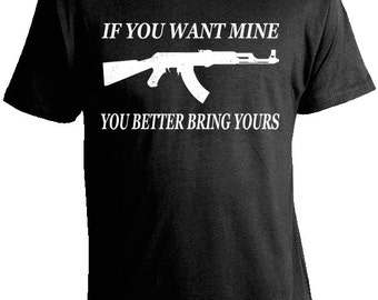 If You Want Mine You Better Bring Yours Gun T-Shirt