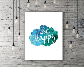 Be Happy Print, Inspirational Poster Quote Prints, Typography Printable Wall Art Watercolor Quote, Blue Green Art, Motivational Print