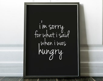 Kitchen print I'm sorry for what i said when i was hungry, funny kitchen print