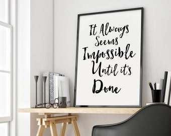 QUOTE WALL ART It Always Seems Impossible Until Its Done Motivational Quote Modern Home Decor Typography Art Print Inspirational Quote Print