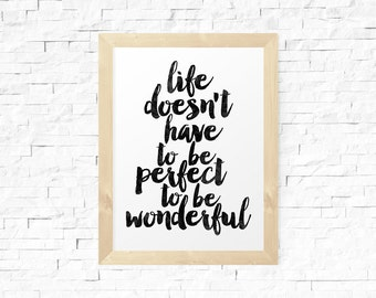 Inspirational Quote, Printable, Wall Art, Life Doesn't Have To Be Perfect To Be Wonderful, Motivational, Quote Poster, Typography Print