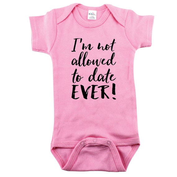 baby girls funny baby shower gift i 39 m not allowed to date ever baby