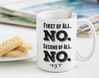 Just say NO sarcastic coffee mug, best friend gift, gift for her, gift for mom, bff gift, funny gift, gift for wife, gift for sister,