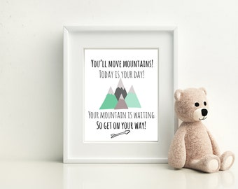 You'll Move Mountains, Today is Your Day, Dr Seuss Quote from Oh the Places you'll Go, Wall Print, 8x10