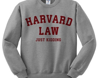 Harvard Law Just Kidding Sweatshirt - Harvard Law Sweatshirt; Funny Shirt; Hipster Shirt; Harvard Sweatshirt
