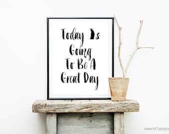 Inspirational Quote, Motivational Print, Wall Decor, Typography, Today Is Going To Be A Great Day, Black White Print, Wall Art, Home Decor