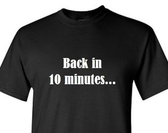 Back in 10 Minutes -  T shirt