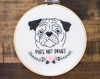 """Pugs Not Drugs Pug Art Embroidery Hoop Art - 6"""" hoop"""