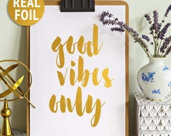 Real Foil Print, Good Vibes Only, Gold Inspirational Quotes, Gallery Wall Art, Motivational print, Gold Foil Wall Art, Gold Foil Print Quote