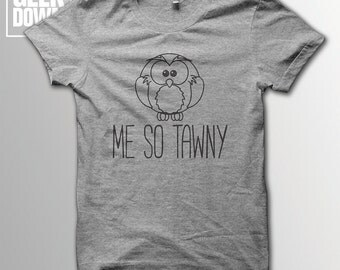 Me So Tawny *Owl* t-shirt tee // funny t-shirts / t-shirt funny / funny shirt / gift for him / gift for her