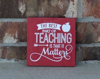 The Best Part of Teaching is that It Matters - Inspirational - Motivational - Teacher Gift - Teacher Appreciation - Vinyl Sign - Wood Sign