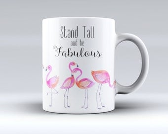 Stand Tall and Be Fabulous Flamingo Coffee Mug - Fun Watercolor Flamingo  Mug - Mother's Day or birthday Gift - Sublimated Coffee or Tea Mug