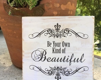 Be your own kind of Beautiful, Wood Shelf Sign, Wood Room Decor, Shabby Chic Sign, Inspirational Wood Decor, wall sign saying, wood transfer