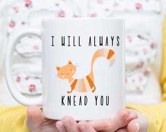 Cat Coffee Mug,  Cat Lover Gift, Cat Gift, I Will Always Knead You, Cat Owner, Cute Cat Mug, Funny Cat Mug, Crazy Cat Lady Mug, Cat Gifts