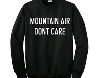 Mountain Air Don't Care Sweatshirt, mountains sweatshirt, mens sweatshirt, womens sweatshirt, graphic sweatshirt, tumblr sweatshirts, tumblr