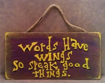 Words have wings so speak good things