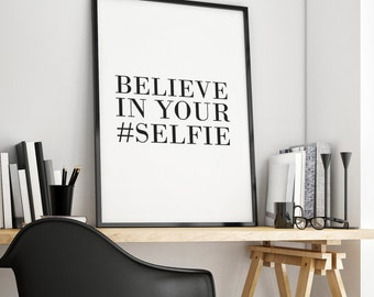 Believe in your Selfie Printable Printable Quote Social Media Inspirational Quote Typography Poster Home Decor Instant Download Minimal Art