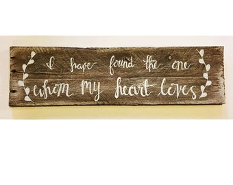 I have found the one whom my heart loves - hand lettered wood sign