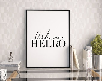WHY HELLO PRINT,Inspirational Quote,Funny Print,Home Decor,Typography Poster,Love Quote,Love Sign,Women Gifts,Quote Art,Quote Print,Modern