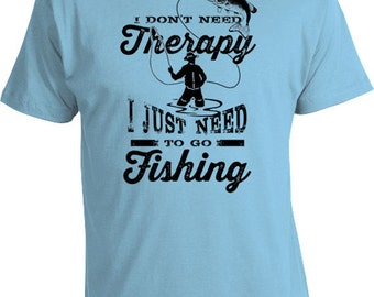 Funny Fishing Gifts For Fishermen Fishing T Shirt Outdoorsman Gift For Him I Don't Need Therapy I Just Need To Go Fishing Mens Tee FAT-190
