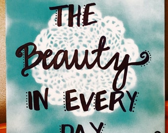 Find the Beauty in Every Day painting