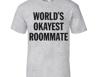 World's Okayest Roommate T-Shirt, Worlds Okayest Roommate Funny T Shirt, Roommate T-Shirt, Best Roommate Ever, Worlds Best Roommate T-Shirt