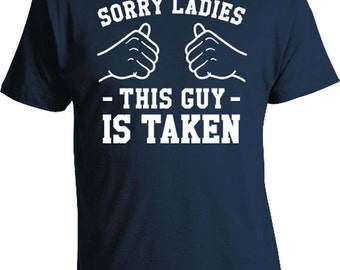 Sorry Ladies This Guy Is Taken Shirt Boyfriend T Shirt Relationship Gifts For Him Anniversary TShirt Gift From Girlfriend Mens Tee TGW-153