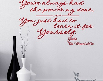 You've always had the power my dear, You just had to learn it for yourself. Glinda Wizard of Oz, Vinyl Decal Sticker Art Wall Words Graphic