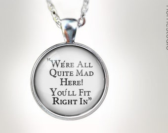 We're All Mad : Glass Dome Necklace gift present by HomeStudio. Round art photo pendant jewelry. Available as Key Ring Keychain
