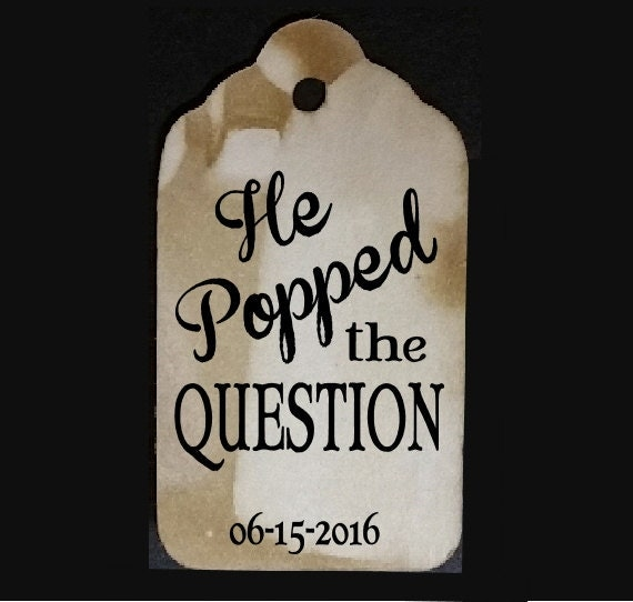He Popped The Question MEDIUM Wedding Engagement  Shower Favor Tag choose your amount