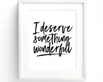 I Deserve Something Wonderful - 8x10 on A4 Print. Inspirational Quotes (in Classic Black and White)