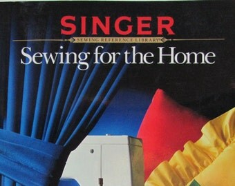 Sewing for the HOME, Singer Sewing Book,  Full Color, Step by Step Instructions, How to Sew Home Dec , Sewing Reference Library,