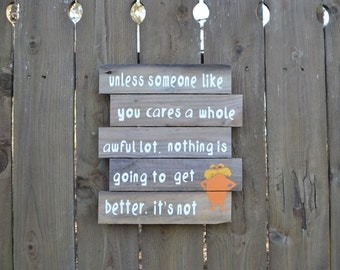 Dr Seuss Lorax quote Sign MADE TO ORDER