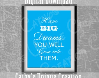 Have Big Dreams You Will Grow Into Them, Quote print, Printable quote, Printable wall art, Boy Nursery Decor, Instant Digital Download, DIY