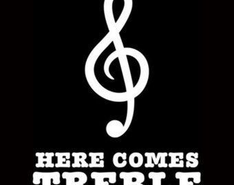 Here Comes Treble Tshirt Customize to All Sizes and Colors - TShirt , Vneck, Tank Top