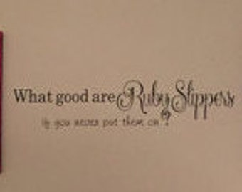 Wall decal What good are ruby slippers if you never put them on  Wall quote