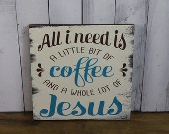 All I Need is a /Little Bit of/Coffee/and a Whole Lot of/Jesus/Coffee Sign/Coffee Decor/Wood Sign/Brown/Turquoise/Coffee Sign