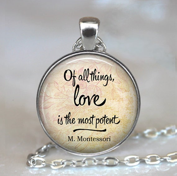 Maria Montessori Quotes: Maria Montessori Quote Of All Things Love Is The Most