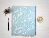 SALE! There is Always something to be Thankful For - Hand Lettered Word Art  Rustic Distressed Wood Wall Sign