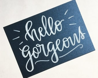Hello, Gorgeous Hand Lettered, Motivational 5x7 Calligraphy Print