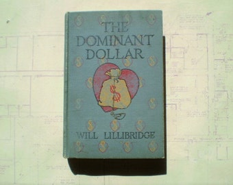 The Dominant Dollar - 1909 - by Will Lillibridge - Illustrated - Antique Novel