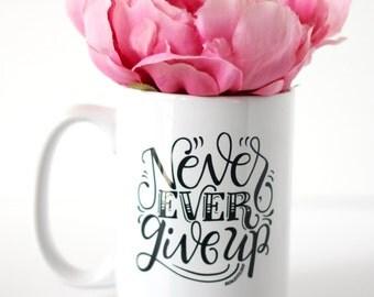 Mug - Never, ever give up