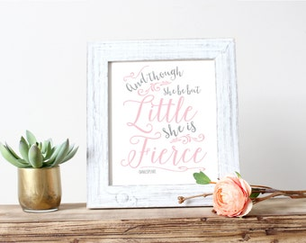 And Though She Be But Little She Is Fierce Print 5x7 8x10 11x14 Wall Art Nursery Home Decor Nursery Print Art