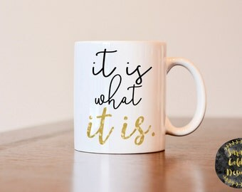 It Is What It Is Mug, Motivational Mug, Inspirational Mug, It Is What It Is, Funny Mug, Gift for her, Gift for best friend