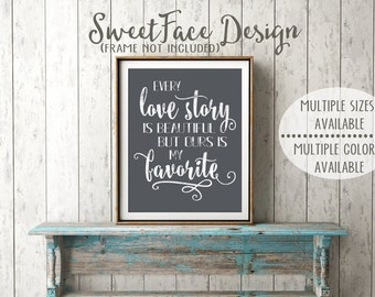 Every Love Story is Beautiful but Ours Is My Favorite art print/ wedding gift/ wedding decor/ master bedroom wall art/calligraphy art