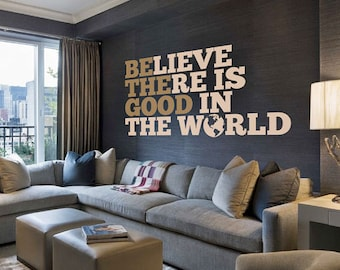 Believe There Is Good In The World - Be The Good - Wall Decal - Be The Good Sign - Vinyl Decal - Wall Art - Living Room Decal - 4001