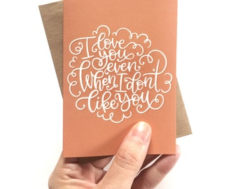 Funny Valentine's Day Card - Love Card - Funny card -  I love you even when I don't like you - Valentines Day - Anniversary - Hand lettered