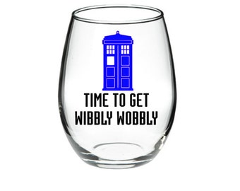 Dr. Who - Dr. Who Inspired Wine Glass - Time To Get Wibbly Wobbly Stemless Wine Glass 15 or 21 oz wine glass